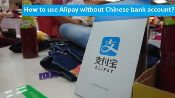 Alipay without Chinese bank account